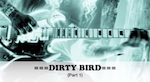 DIRTY BIRD (Quicktime HD)